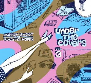 Under The Covers, Volume 3. Susannah Hoffs and Matthew Sweet