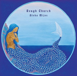 Rough Church: Aloha Mijos
